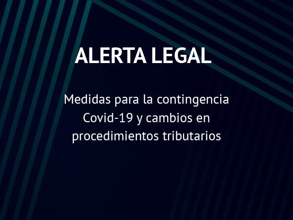 Alerta Legal: Medidas para la contingencia Covid-19 y cambios en procedimientos tributarios