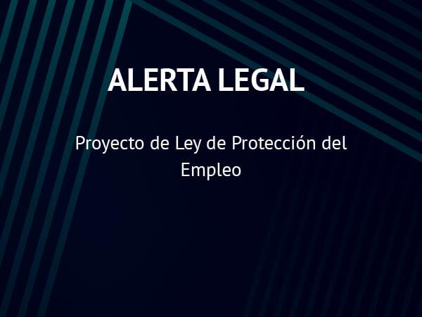 Alerta Legal: Proyecto de Ley de Protección del Empleo