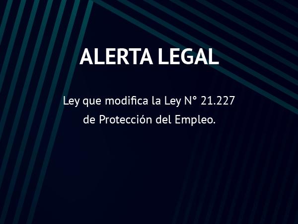 Alerta Legal: Ley que modifica la Ley N° 21.227 de Protección del Empleo.